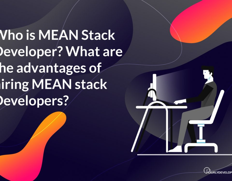Who is MEAN Stack Developer? What are the advantages of hiring MEAN Stack Developer?