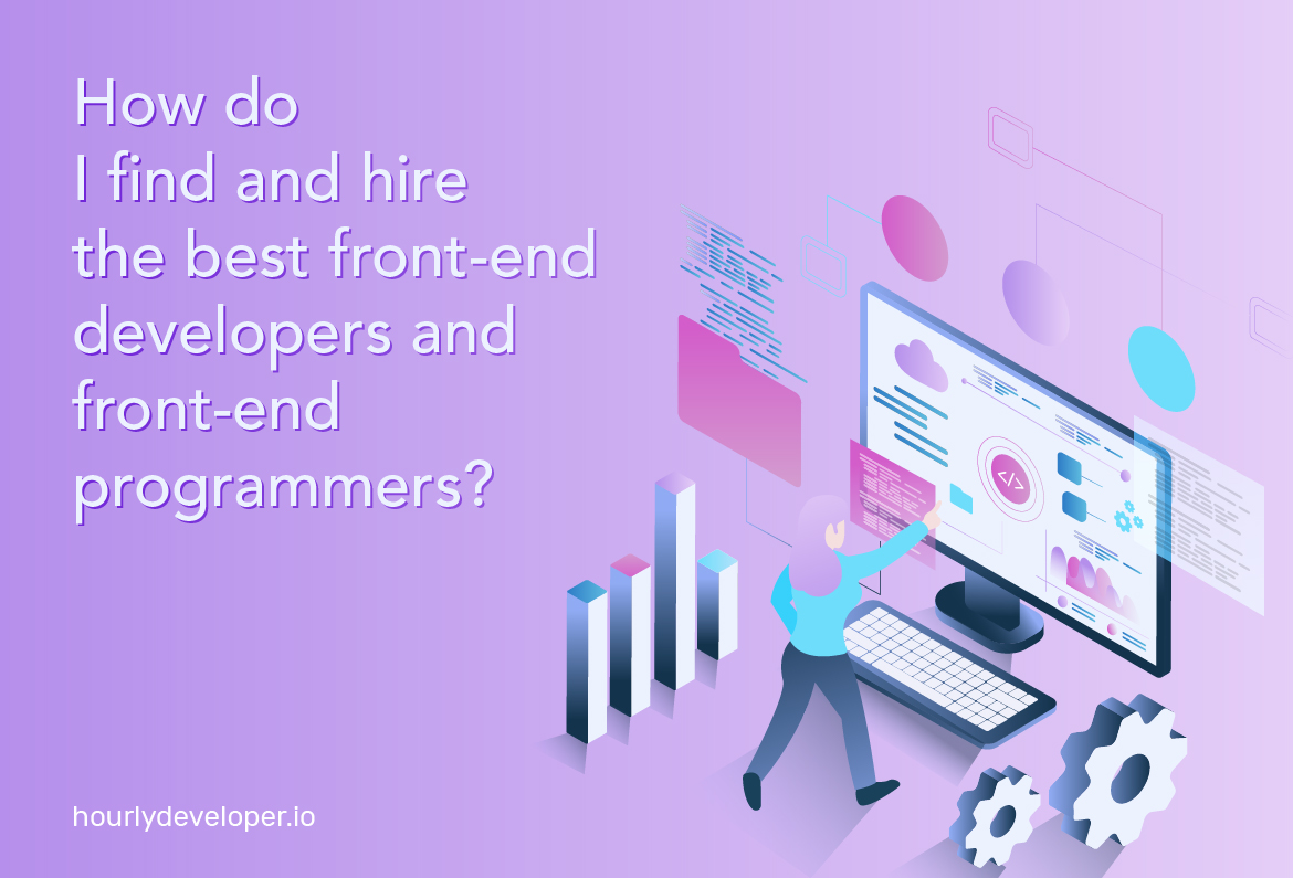 How do I find and hire the best front-end developers and front-end programmers?