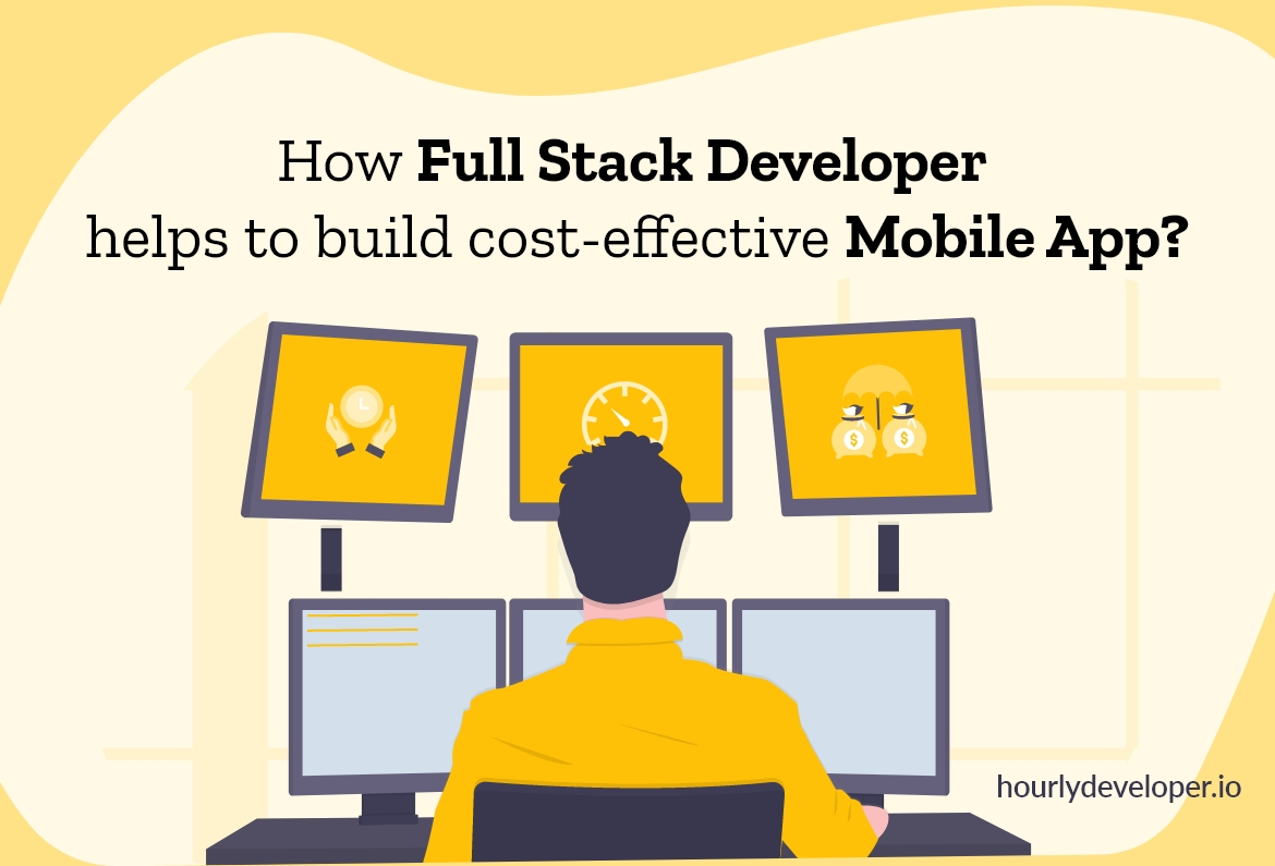 How Full Stack Developer helps to build cost-effective Mobile App?